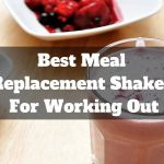 Best Meal Replacement Shakes For Working Out