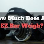How Much Does An EZ Bar Weigh?