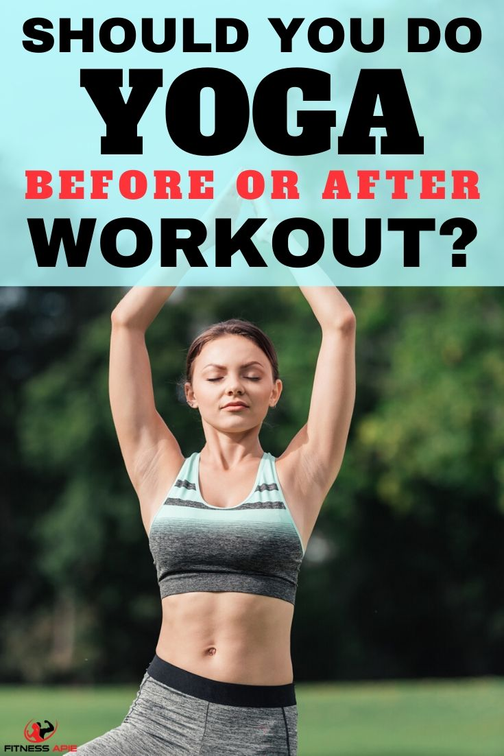 Should You Do Yoga Before or After Workout
