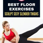 7 Best Floor Exercises Sculpt Sexy Slender Thighs